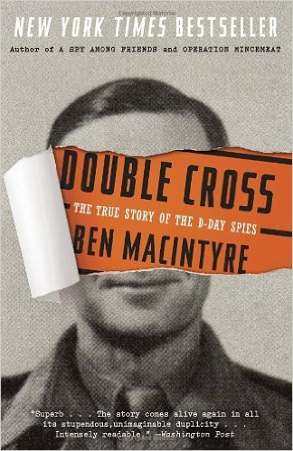Ben McIntyre's DOUBLE CROSS:  The True Story of the D-Day Spies