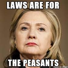 Meme 2016 Hillary Laws Are For The Peasants